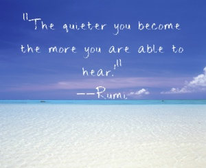 rumi-quote-about-getting-quiet-to-hear-more